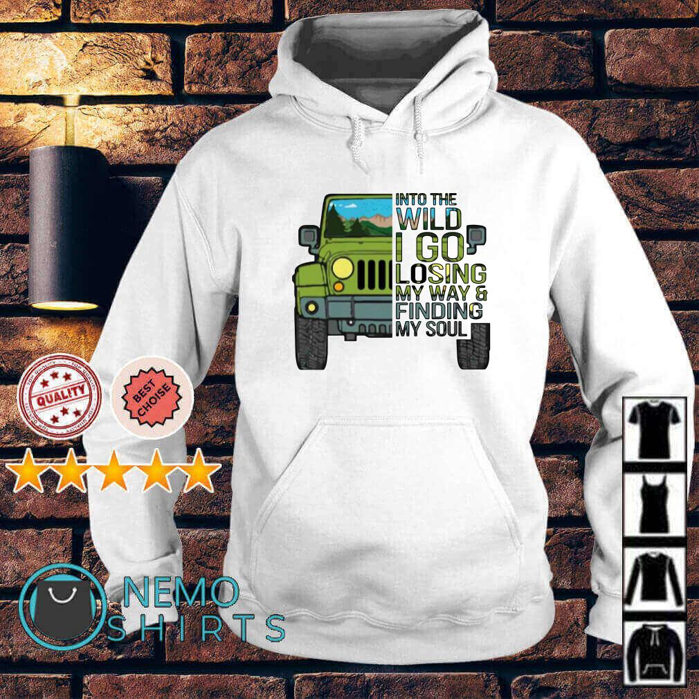 Jeep into the wild I go losing my way and finding my soul Hoodie