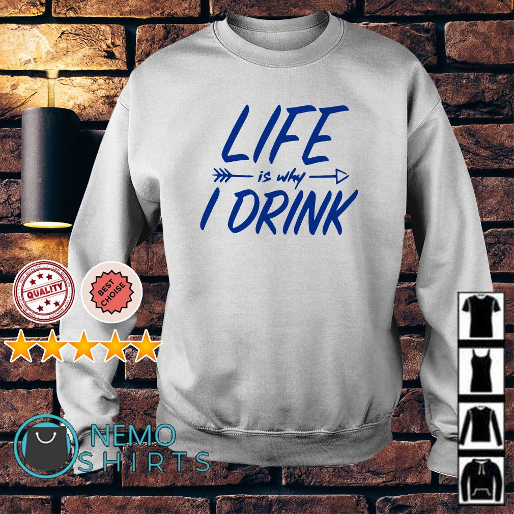 Life is why I drink Sweater