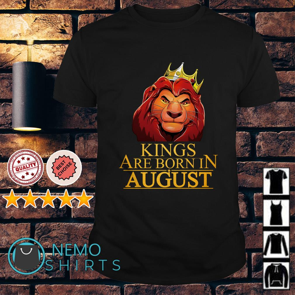 The Lion King Mufasa Kings are born in August shirt