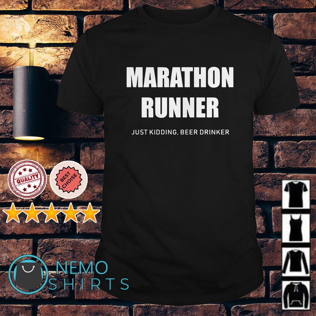 Marathon runner just kidding beer drinker shirt
