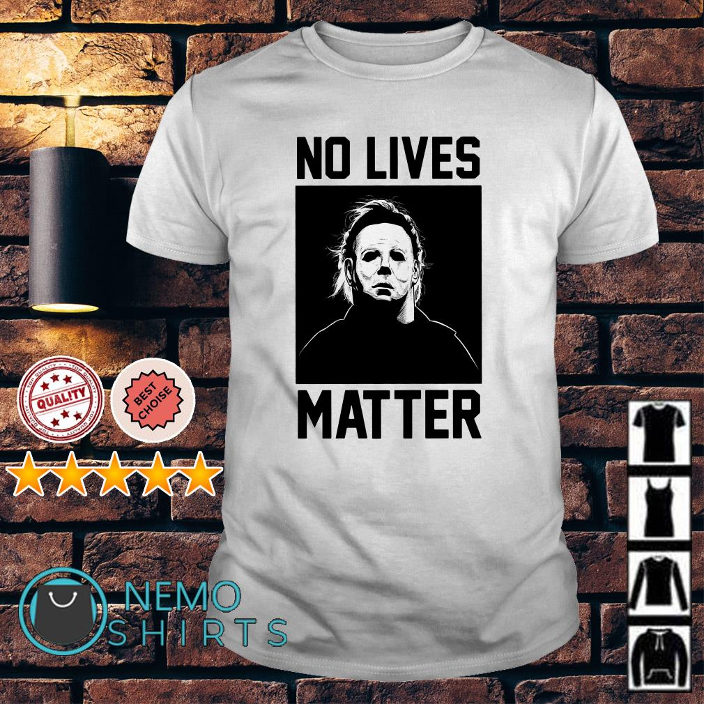 Michael Myers no lives matter shirt