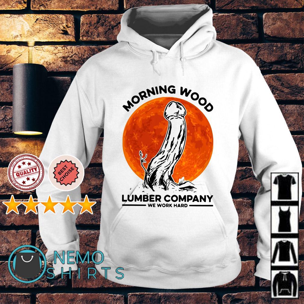 Morning Wood Lumber company we work hard Hoodie
