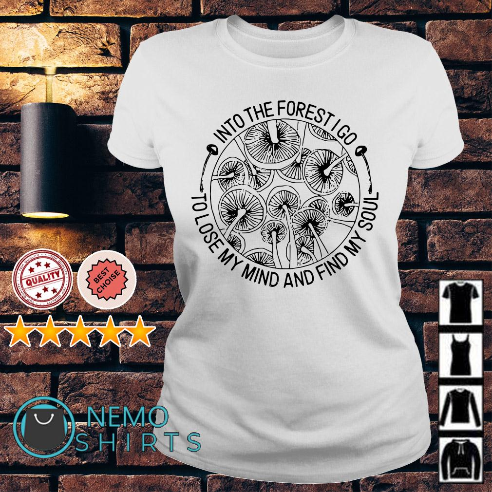 Mushrooms Into the forest I go to lose my mind and find my soul Ladies tee