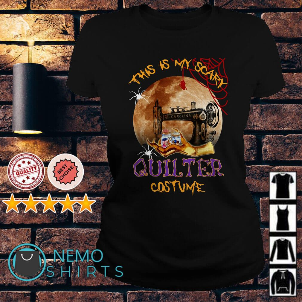 This is my scary quilter costume Halloween Ladies tee