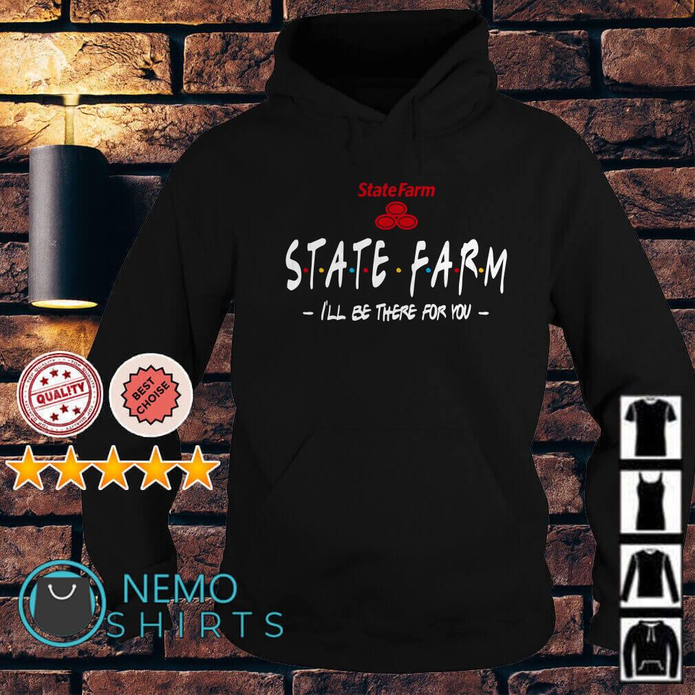 State Farm I'll be there for you Friends TV Hoodie