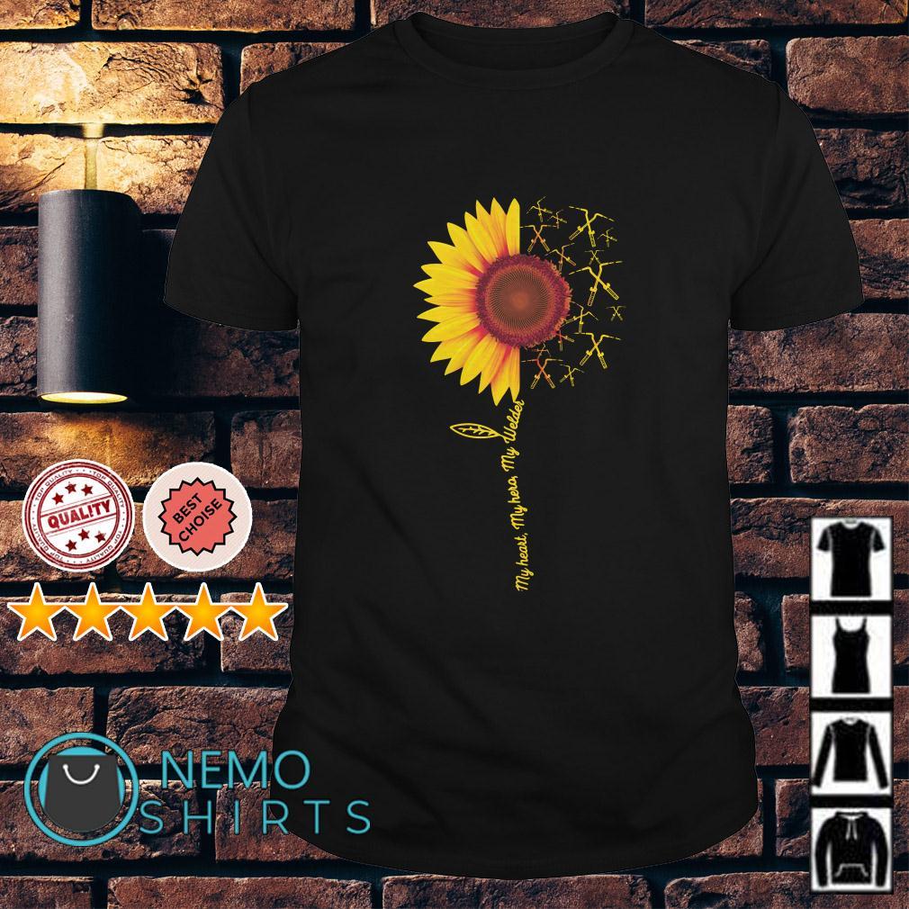 Sunflower my heart my hero my welder shirt
