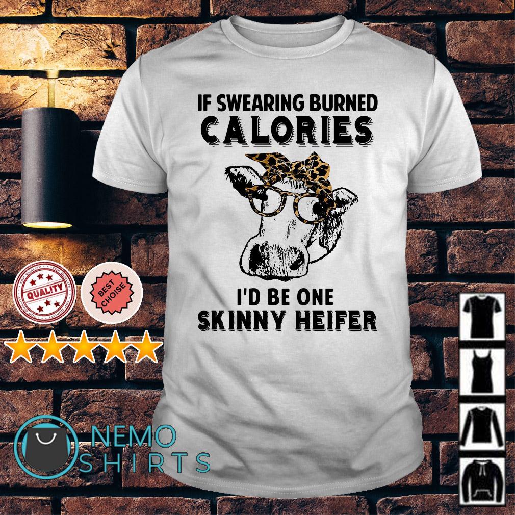 If swearing burned calories I'd be one skinny heifer shirt