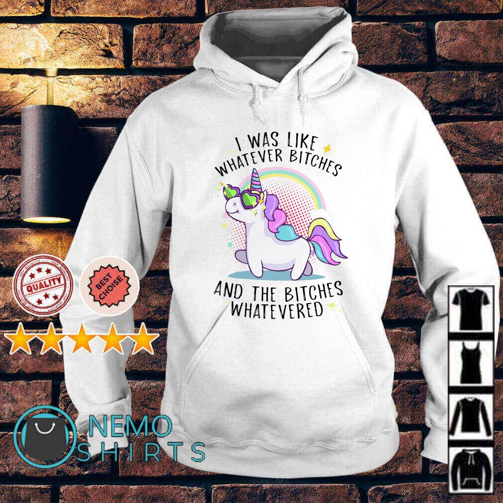 Unicorn I was like whatever bitches and the bitches whateved Hoodie
