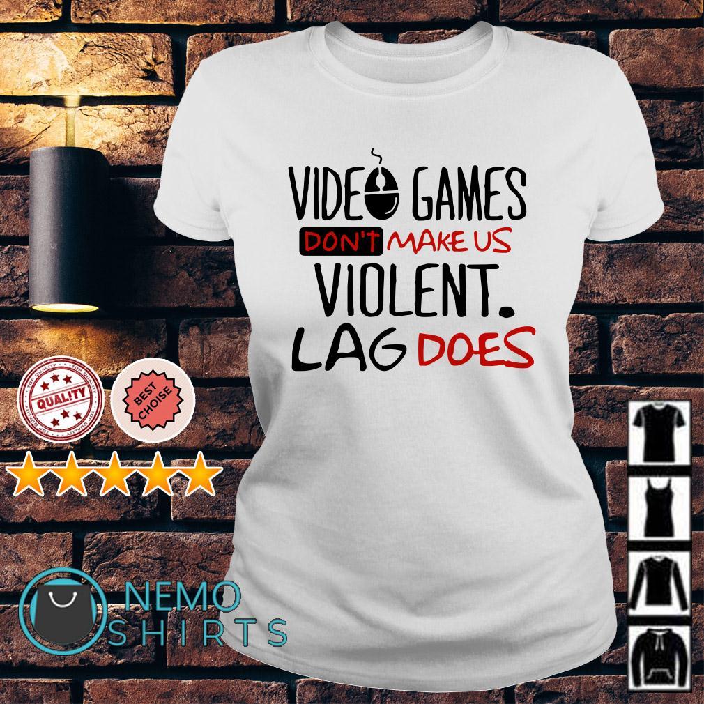 Video games don't make us violent lag does Ladies tee
