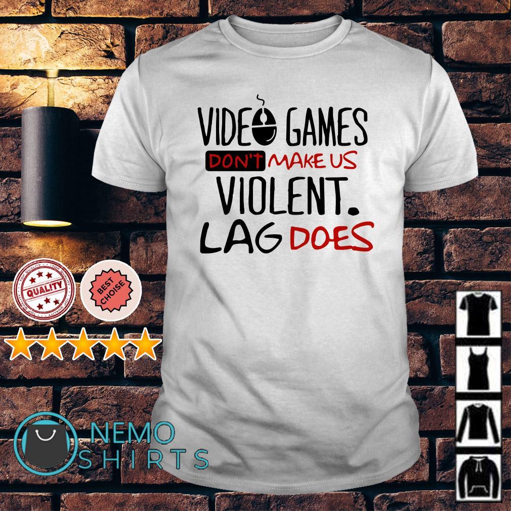 Video games don't make us violent lag does shirt
