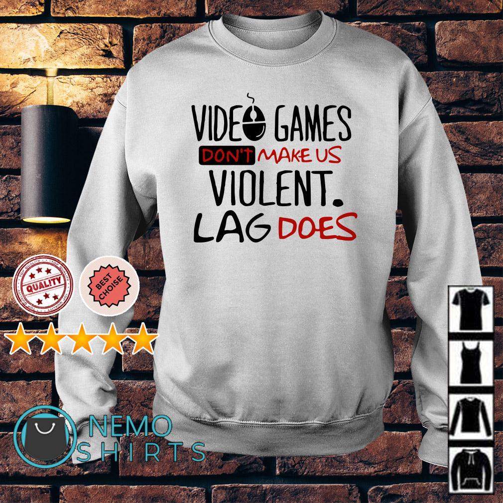 Video games don't make us violent lag does Sweater
