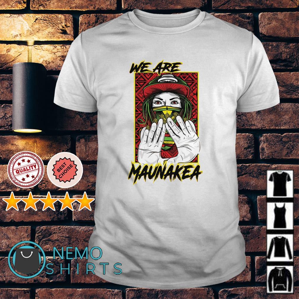 We are Maunakea shirt