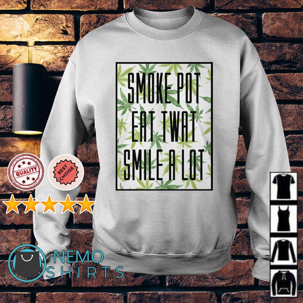 Weed Smoke pot eat twat smile a lot Sweater