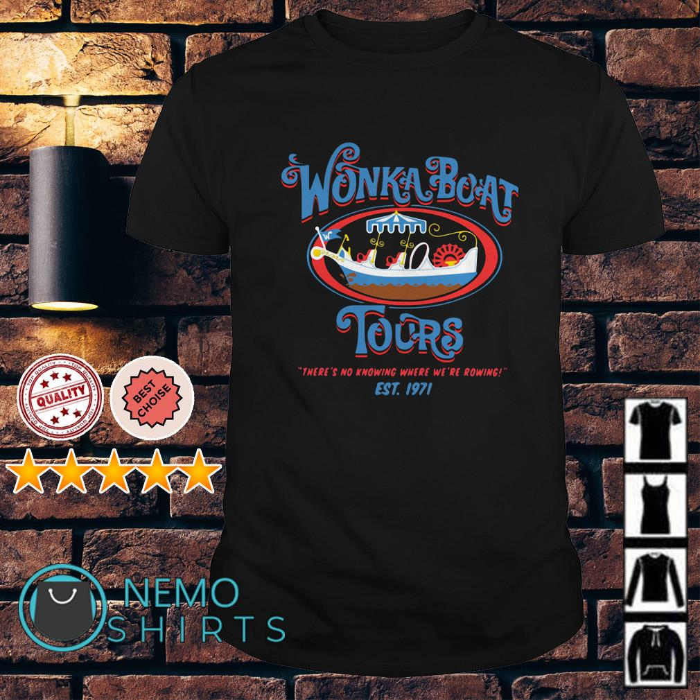 Wonka Boat Tours there's no knowing where we're rowing shirt