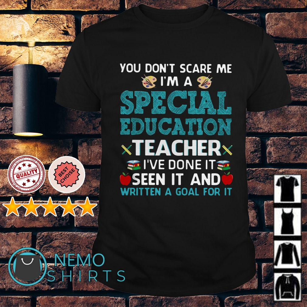 You don't scare me I'm a special education teacher shirt