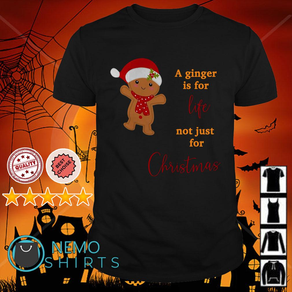 A ginger is for life not just for Christmas gingerbread shirt