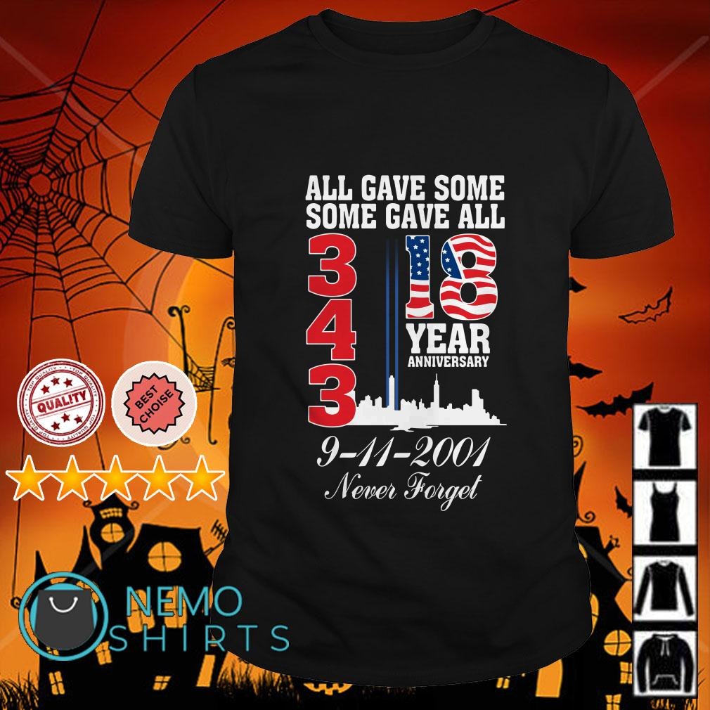 All gave some some gave all 18 years Anniversary 343 9-11-2001 never forget shirt