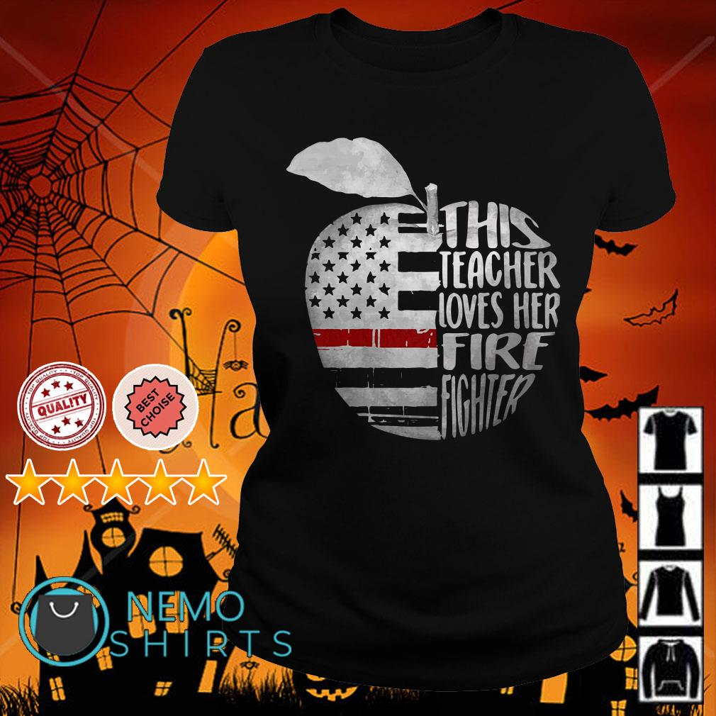 American apple this teacher loves her fire fighter Ladies tee