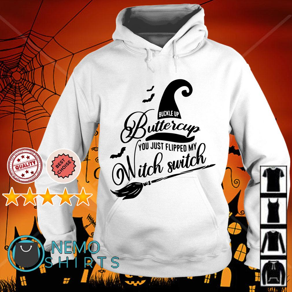 Buckle up buttercup you just flipped my witch switch Halloween Hoodie
