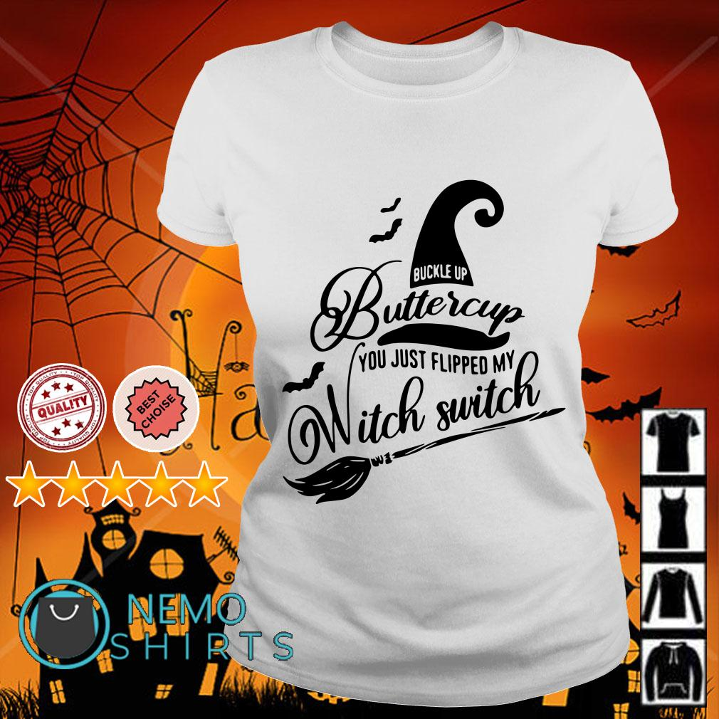 Buckle up buttercup you just flipped my witch switch Halloween Ladies tee