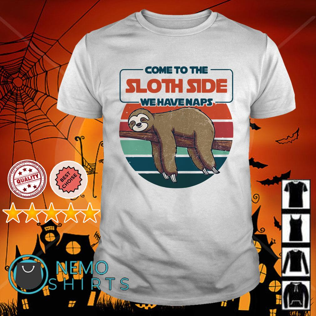 Come to the Sloth side we have naps retro shirt