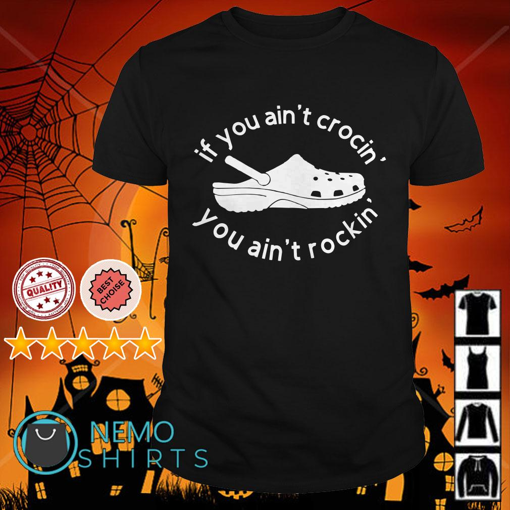 Crocs If you ain't crocin' you ain't rockin' shirt
