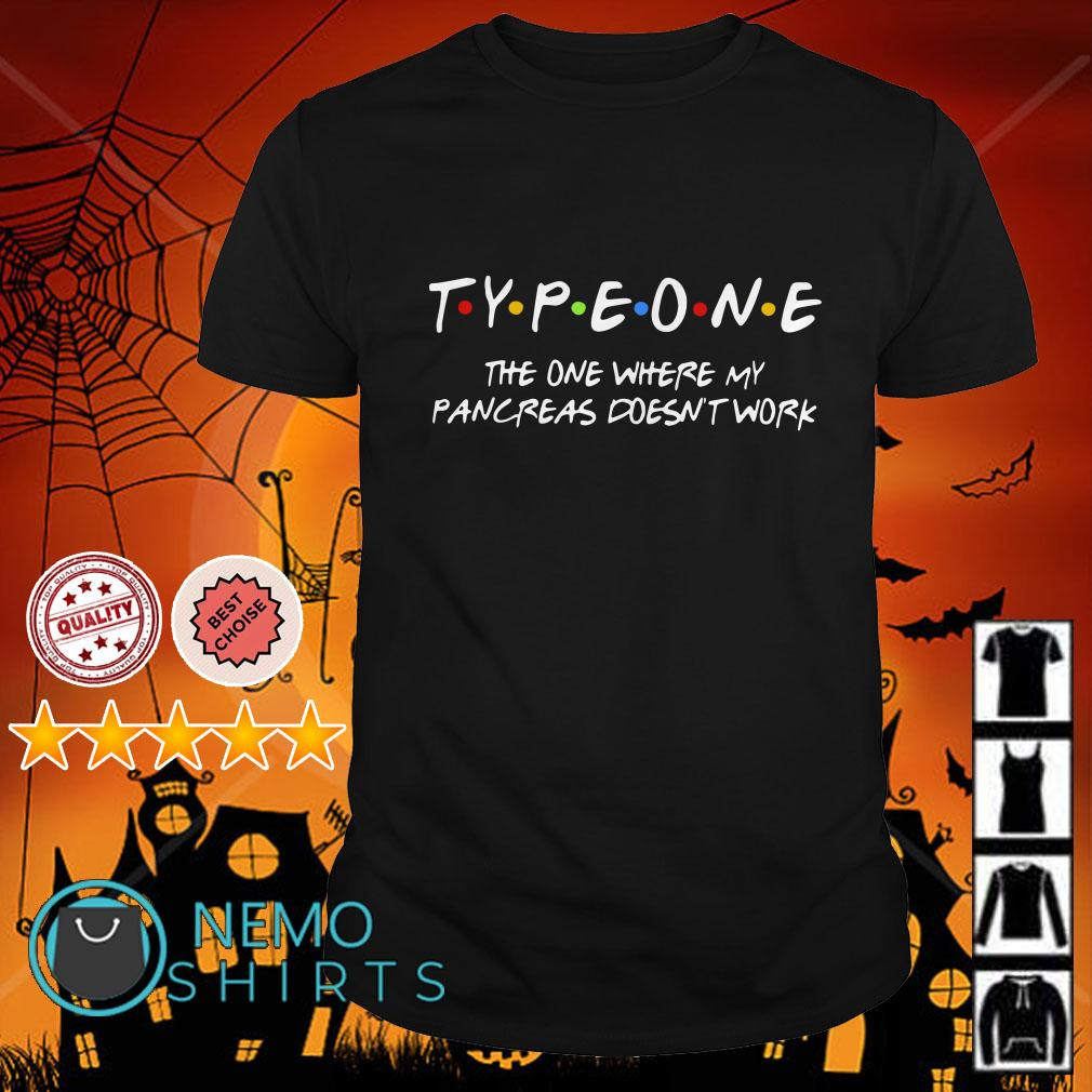Diabetes Type One the one where my pancreas doesn't work shirt