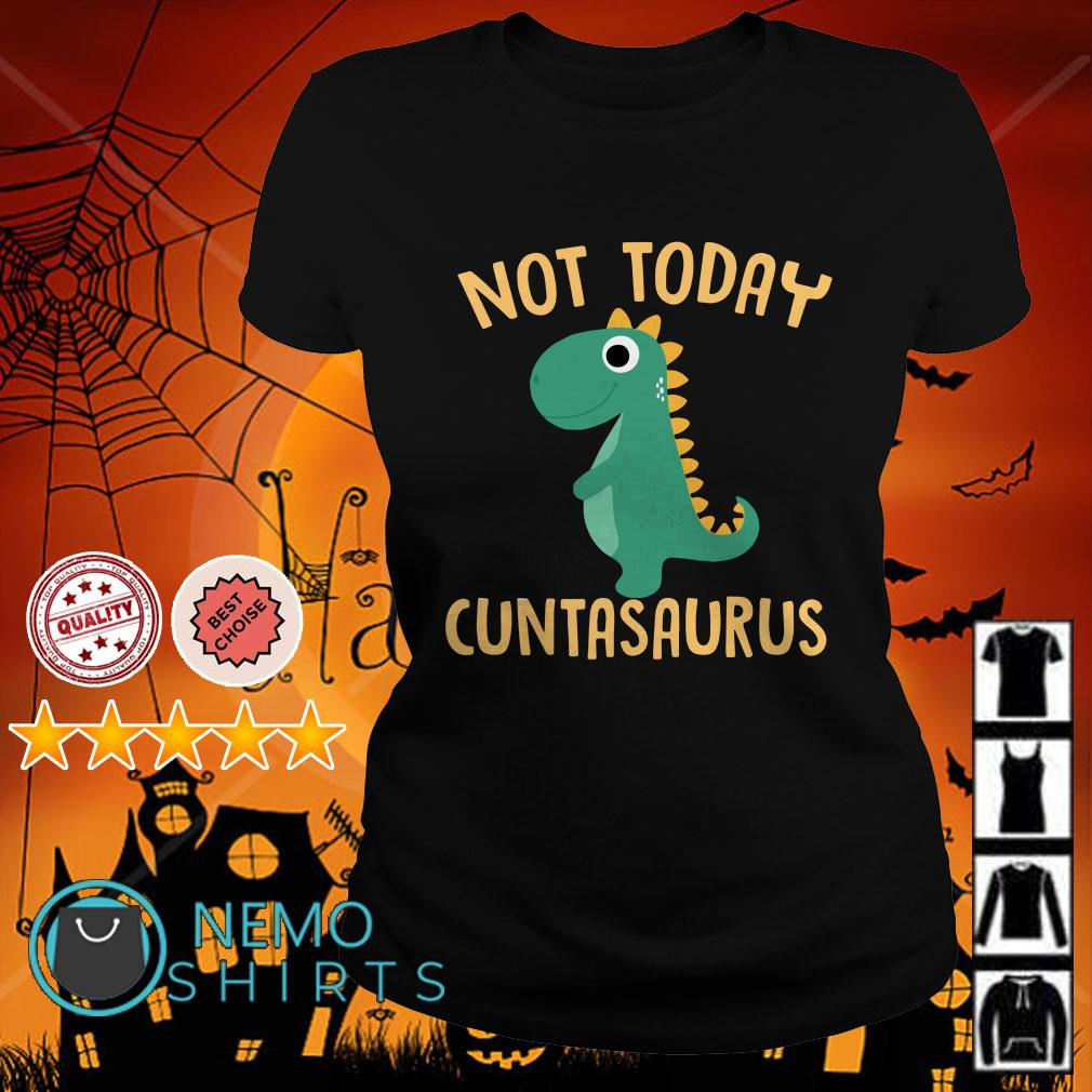 Dinosaurs Not Today Cuntasaurus Ladies tee