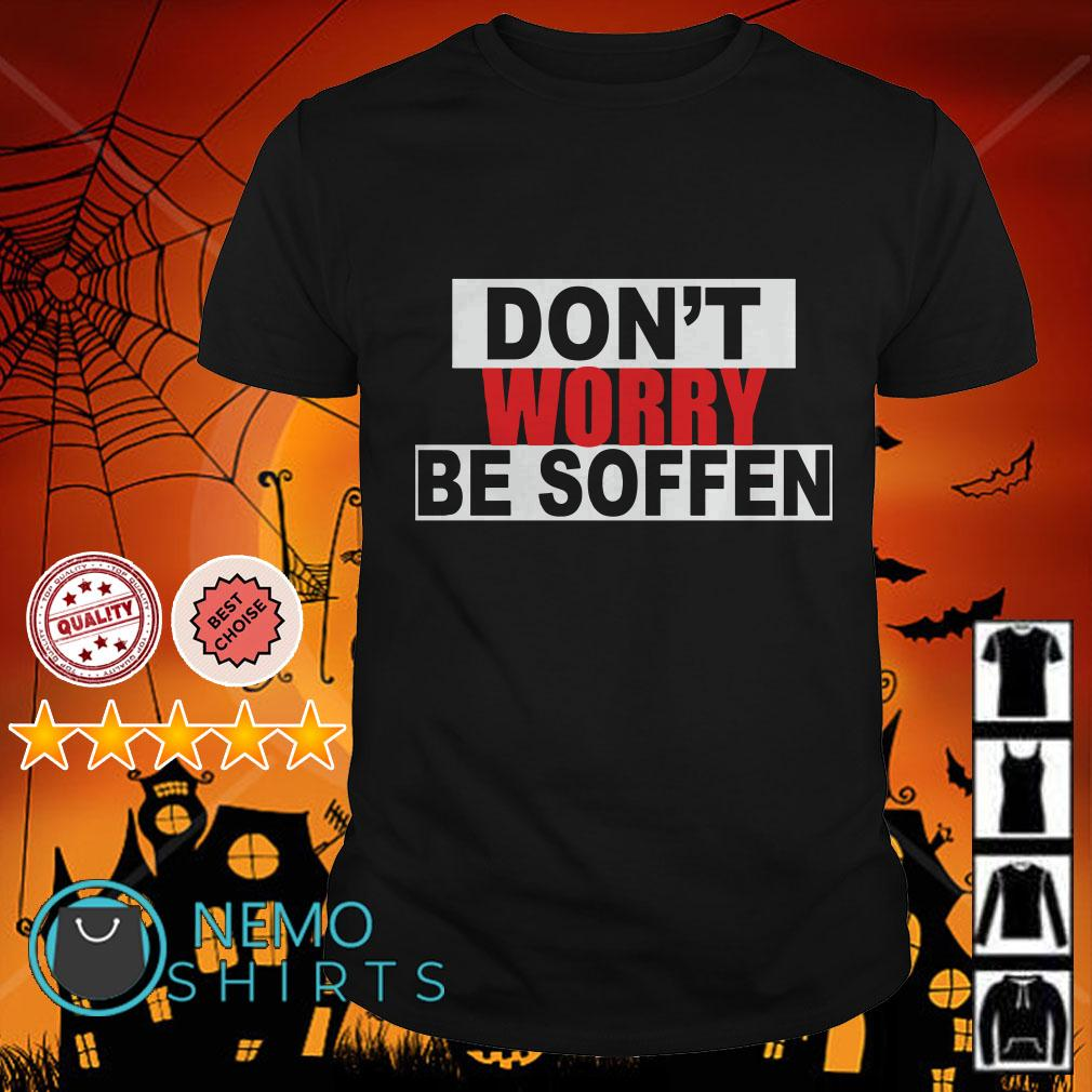 Don't worry be soffen shirt