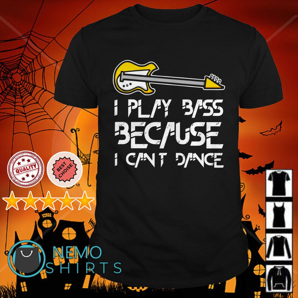 Electrical guitar I play bass because I can't dance shirt