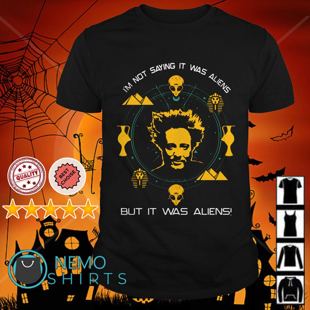 Giorgio A. Tsoukalos I'm not saying it was aliens but it was aliens shirt