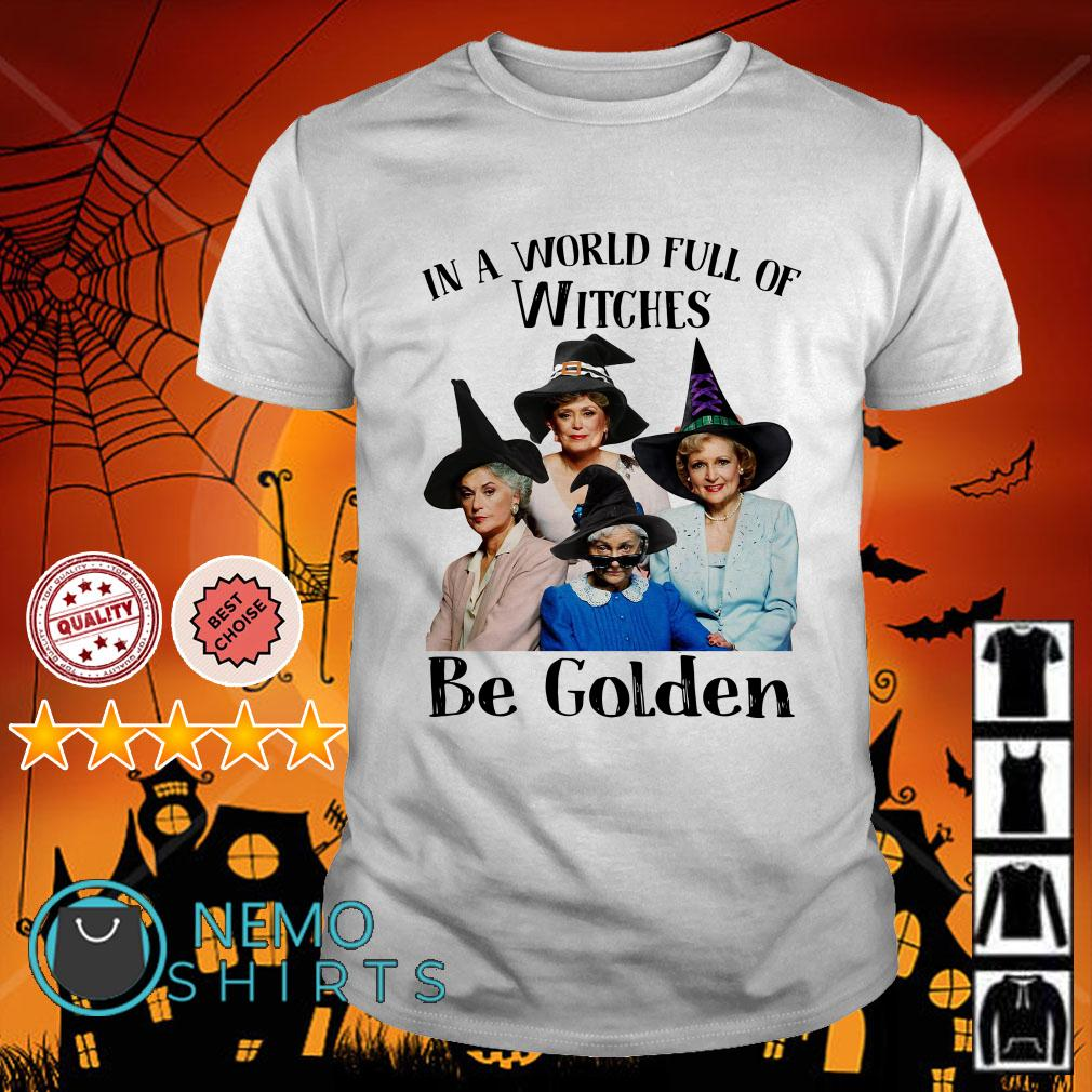 Golden Girl in a world full of witches be golden shirt