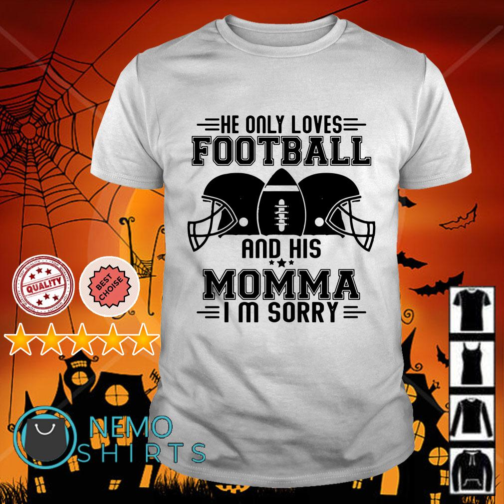 He only loves football and his momma I'm sorry shirt