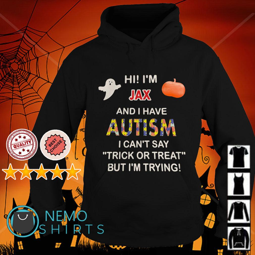 Hi I'm Jax and I have Autism I can't say trick or treat but I'm trying Halloween Hoodie