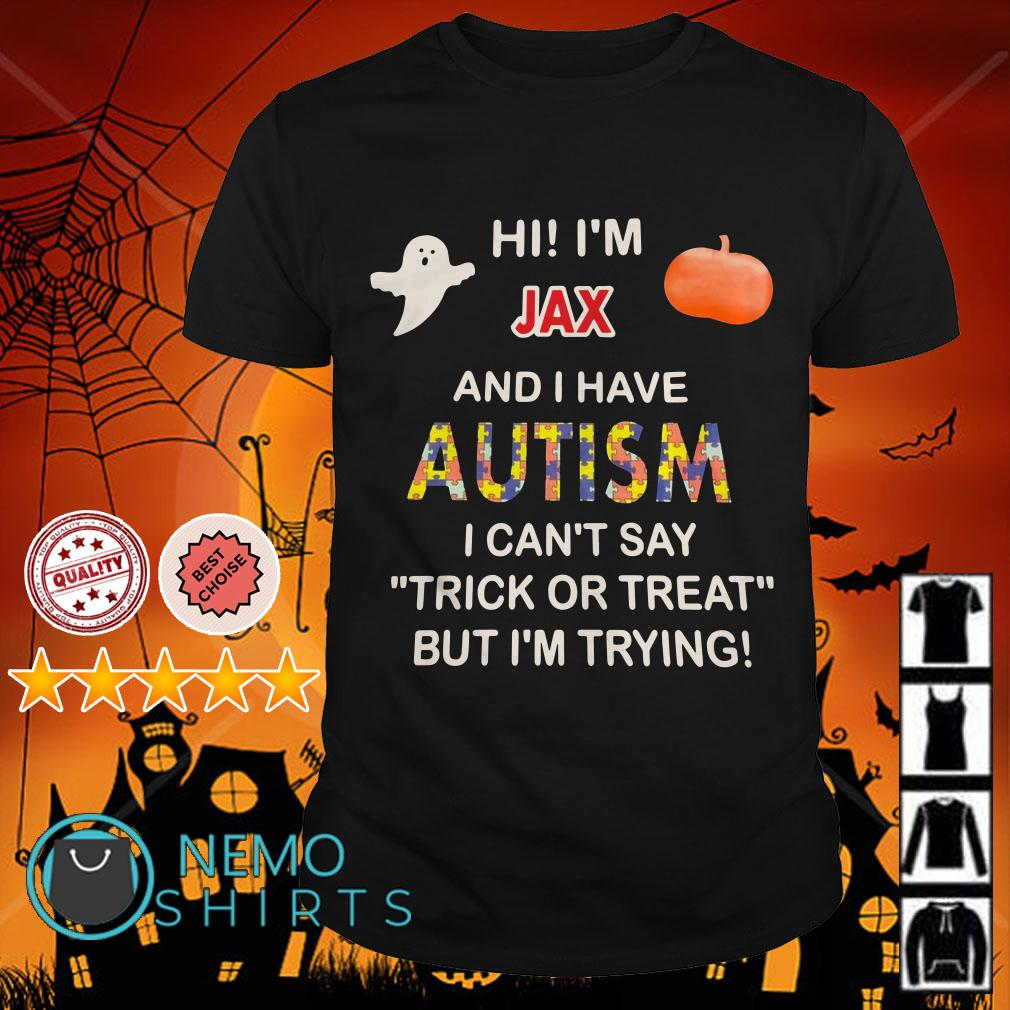 Hi I'm Jax and I have Autism I can't say trick or treat but I'm trying Halloween shirt