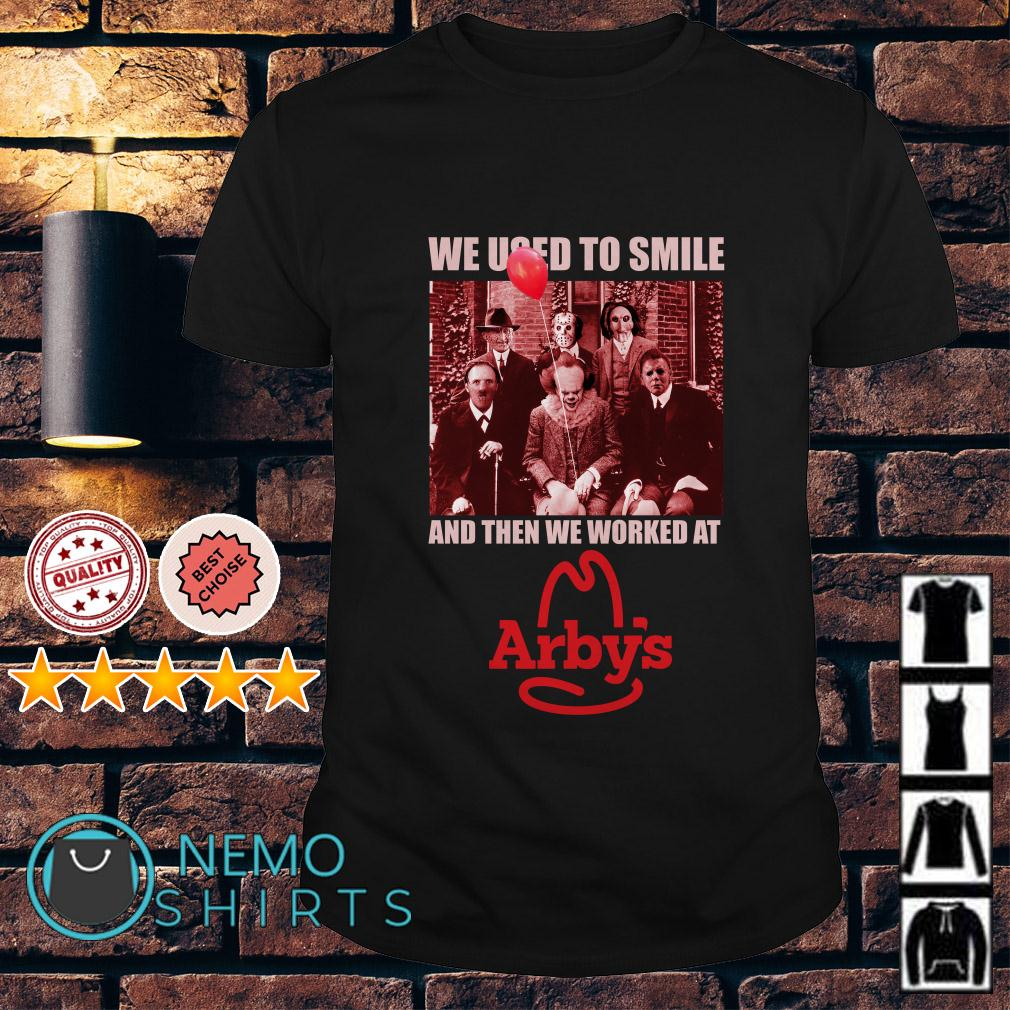 Horror characters we used to smile and then we worked at Arbys shirt