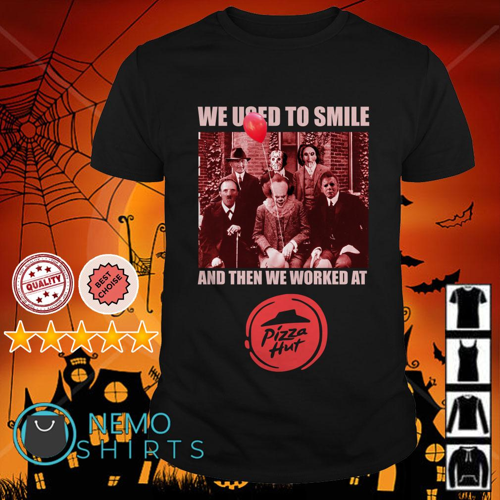 Horror characters we used to smile and then we worked at Pizza Hut shirt
