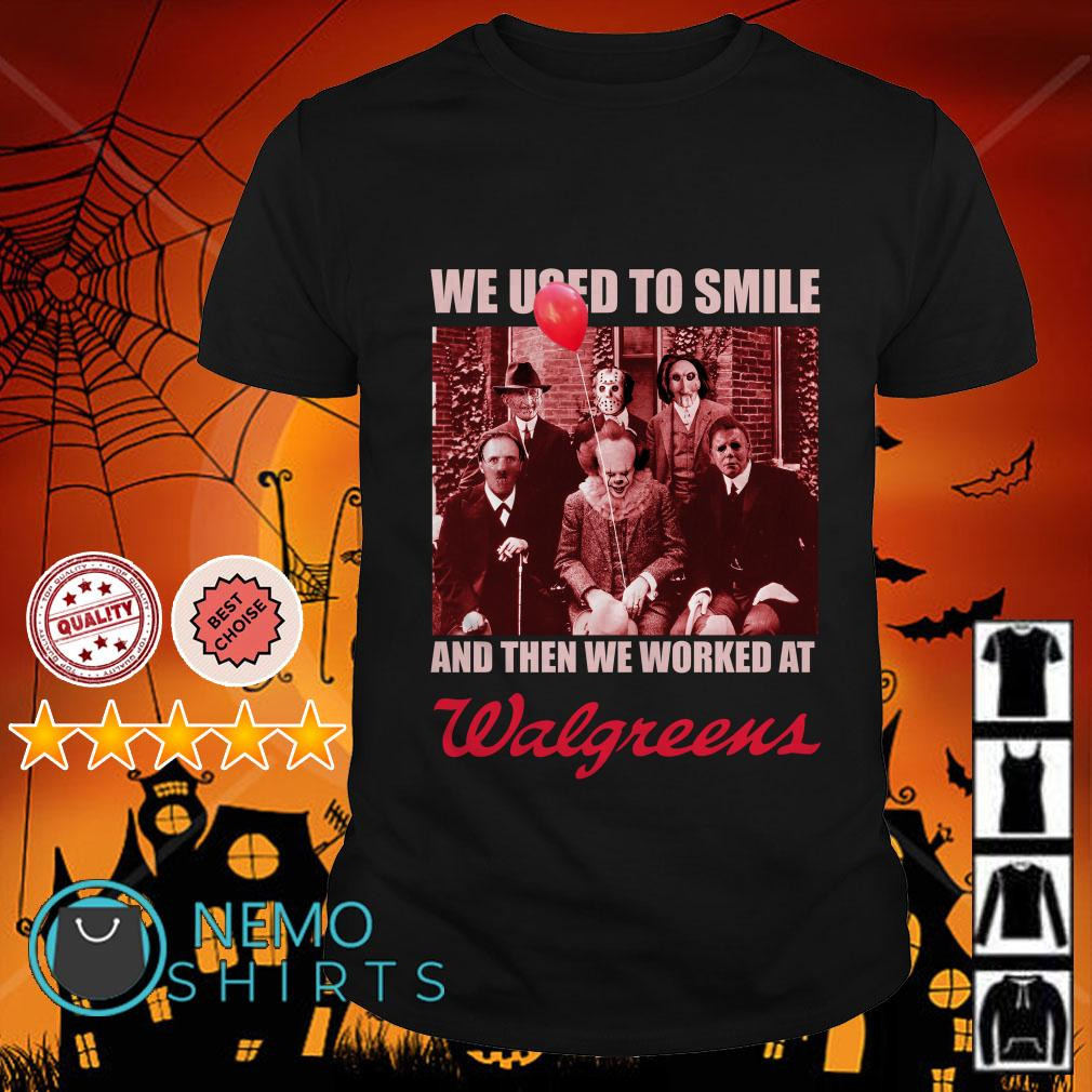 Horror characters we used to smile and then we worked at Walgreens shirt