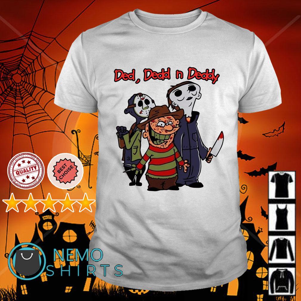 Horror ded dedd and daddy shirt