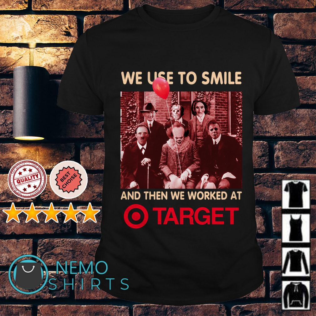 Horror movie characters we used to smile and then we worked at Target shirt