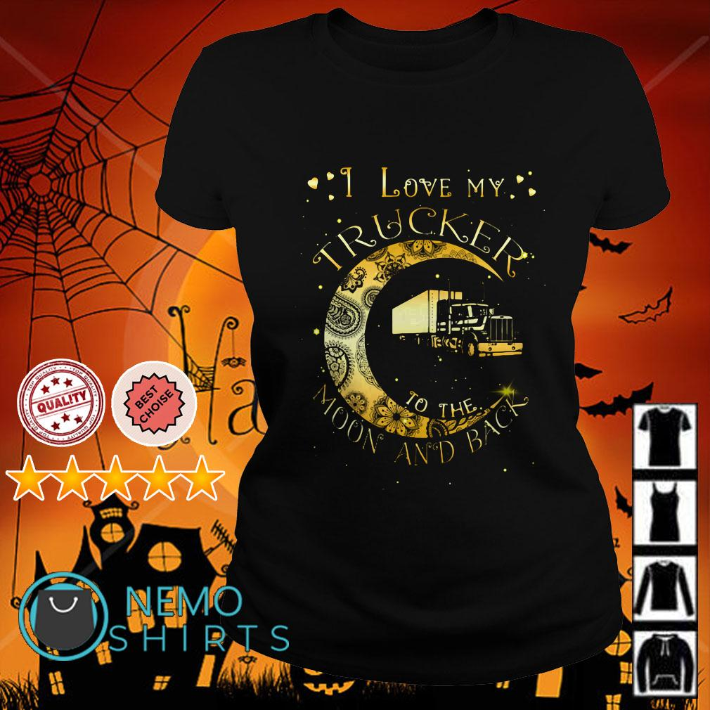 I love my trucker to the moon and back Ladies tee