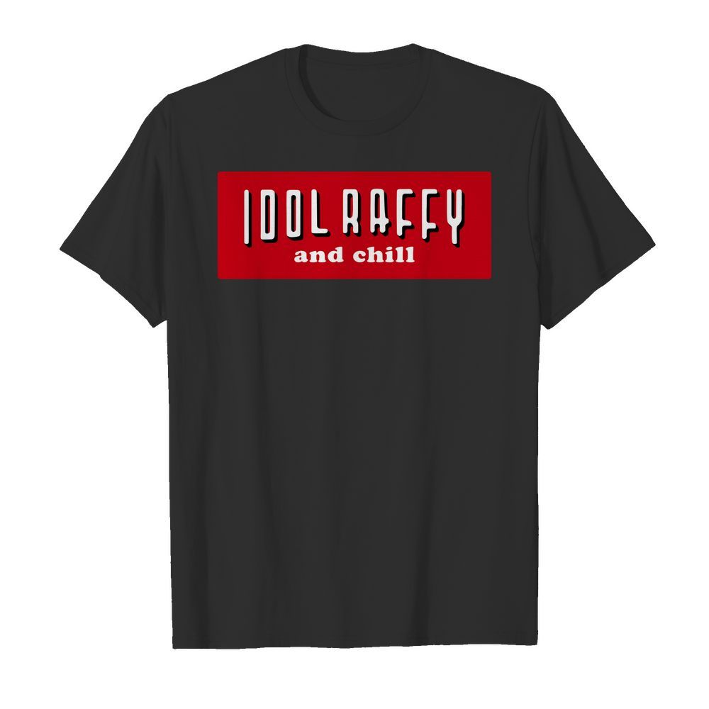 Idol Raffy and chill shirt