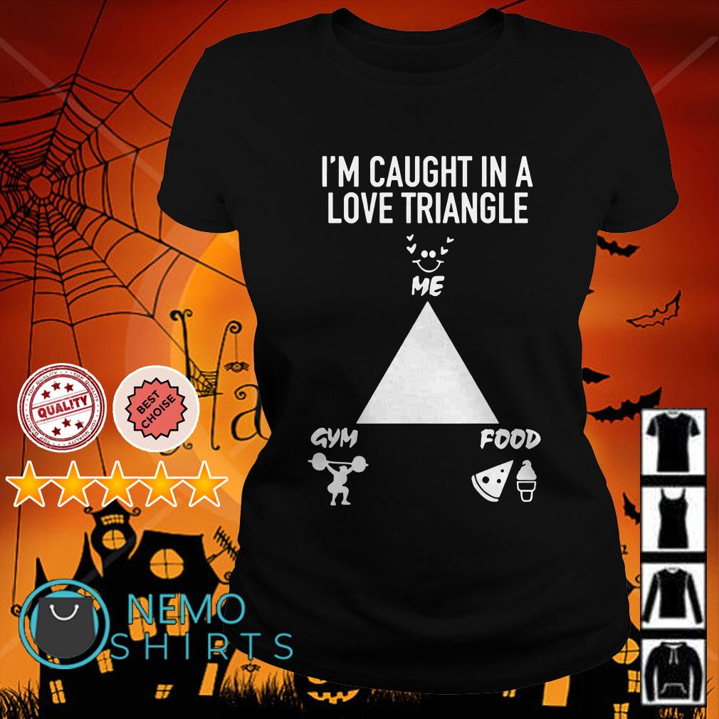 I'm caught in a love triangle shirt me gym food Ladies tee