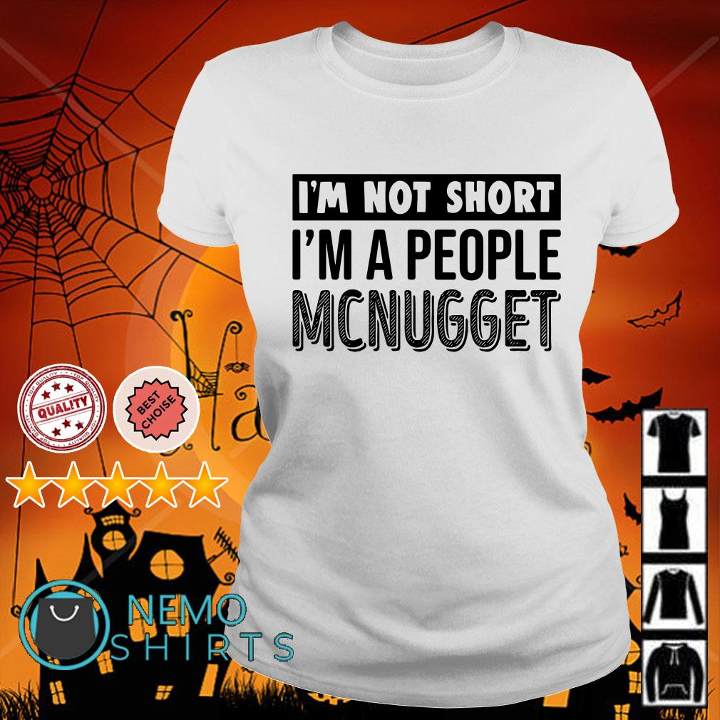 I'm not short I'm a people McNugget Ladies tee