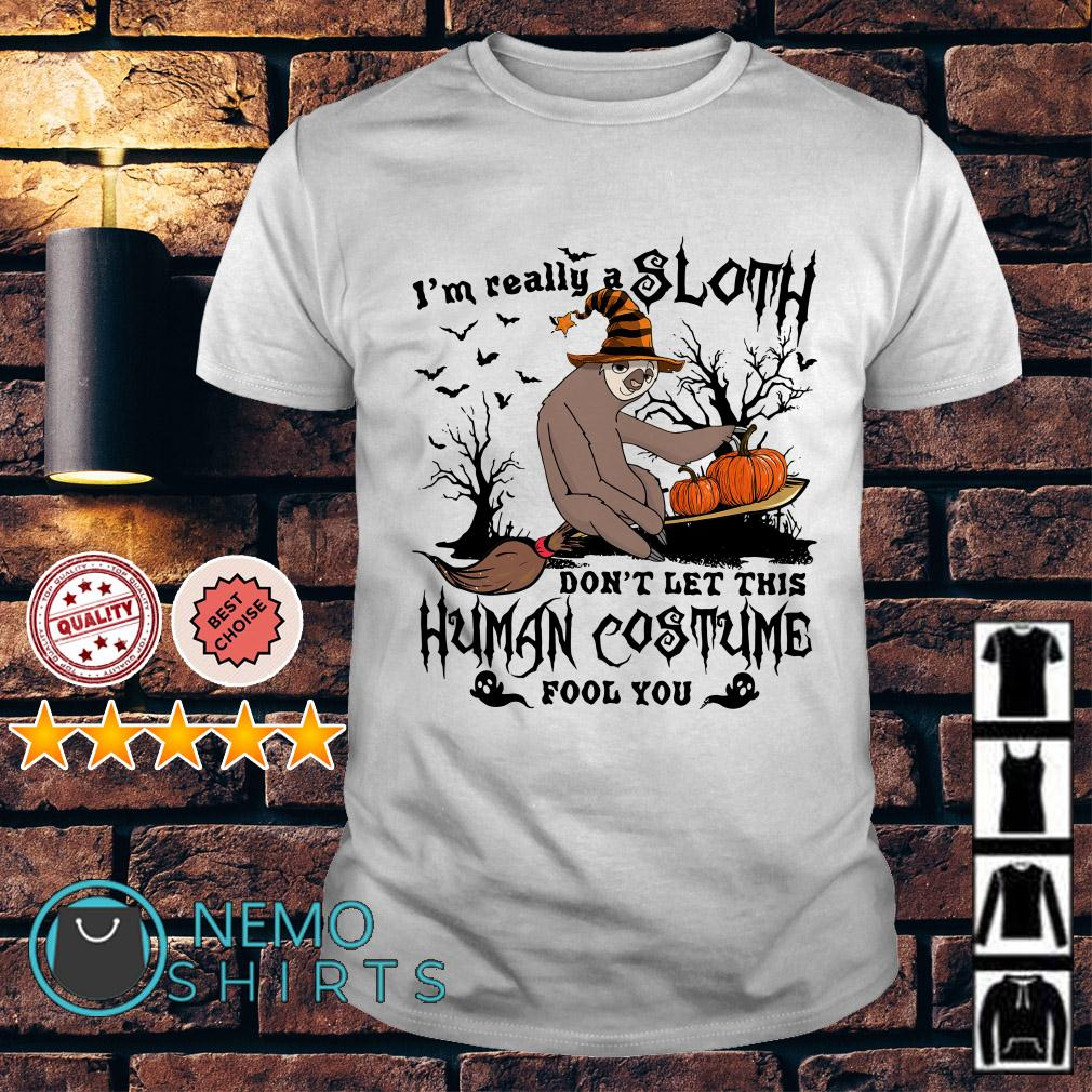 I'm really a sloth don't let this human costume fool you shirt
