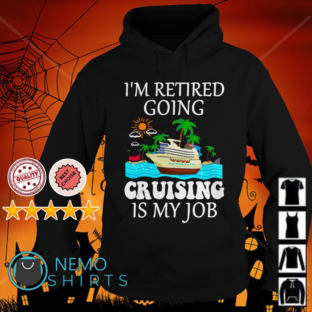 I'm retired going cruising is my job Hoodie