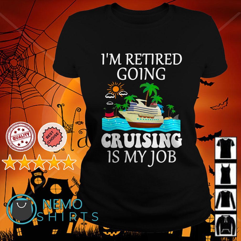 I'm retired going cruising is my job Ladies tee
