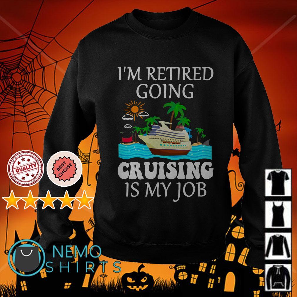 I'm retired going cruising is my job Sweater