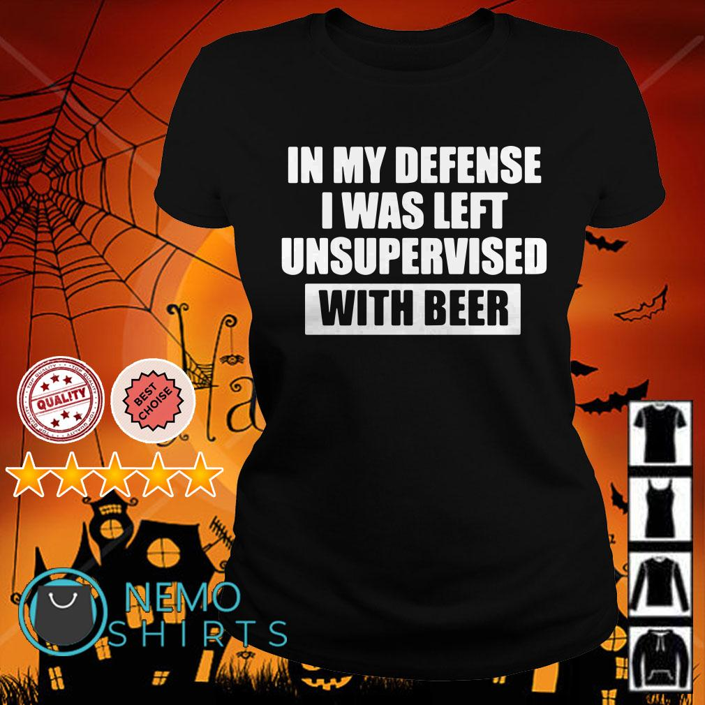 In my defense I was left unsupervised with beer Ladies tee