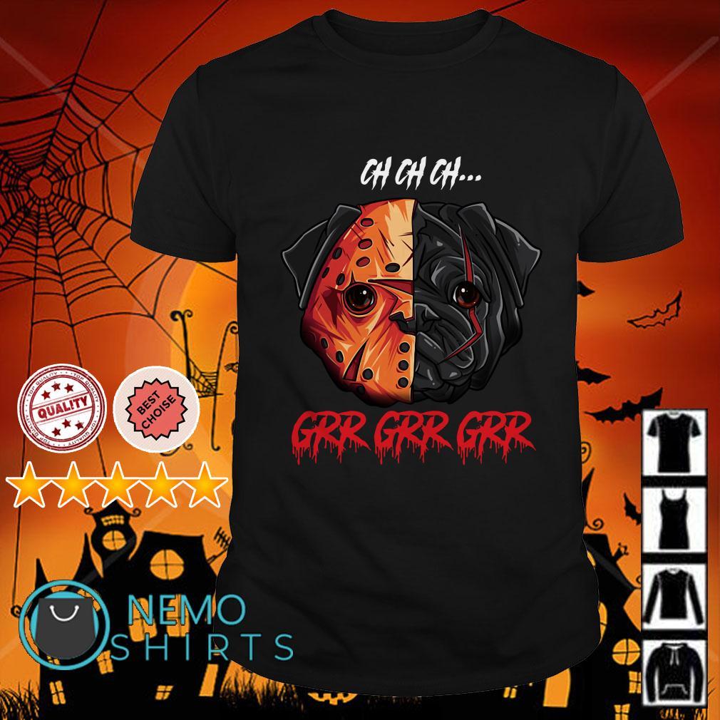 Jason Voorhees as a pug ch ch ch grr grr grr shirt